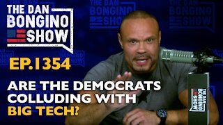 Ep. 1354 Are the Democrats Colluding With Big Tech?