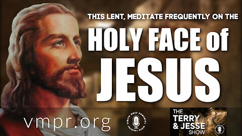 02 Mar 21, The Terry and Jesse Show: Meditate Frequently on Jesus' Holy Face During Lent