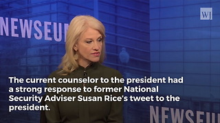 After Susan Rice Tells Trump to 'Be Quiet,' Kellyanne Conway Has Finally Had Enough - Video