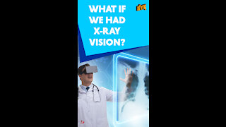 What If Humans Had X-Ray Vision