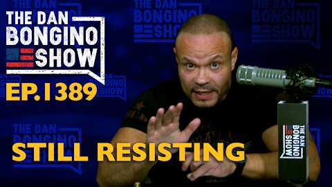 Ep. 1389 Still Resisting - The Dan Bongino Show