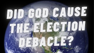 Did God Cause the Election Debacle?