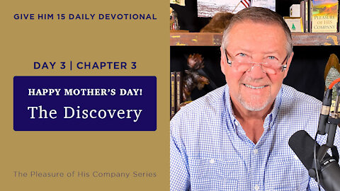 Day 3, Chapter 3: The Discovery | Give Him 15: Daily Prayer with Dutch | May 9