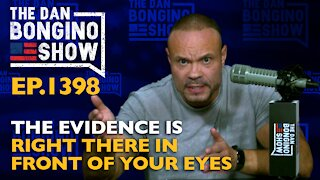 Ep. 1398 The Evidence is Right There in Front of Your Eyes - The Dan Bongino Show