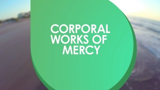 Corporal Works of Mercy - Video