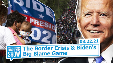 The Border Crisis & Biden's Big Blame Game | The Charlie Kirk Show