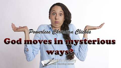 God Moves in Mysterious Ways (Powerless Christian Clichés Part 2)