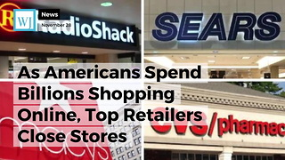 As Americans Spend Billions Shopping Online, Top Retailers Close Stores - Video