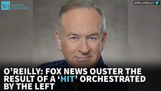 O'Reilly: Fox News Ouster The Result Of A 'Hit' Orchestrated By The Left - Video