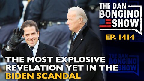 Ep. 1414 The Most Explosive Revelation Yet In The Biden Scandal - The Dan Bongino Show