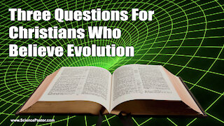 3 Questions For Christians Who Believe Evolution