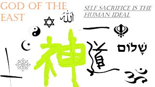 Self Sacrifice is the Human Ideal (God of the East)