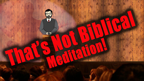 That's Not Biblical Meditation!