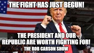 Rob Carson Show Nov 13, 2020: The Fight Continues! Don't Despair. Fight on!