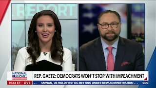 REP. GAETZ: DEMOCRATS WON'T STOP WITH IMPEACHMENT