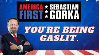 You're being gaslit. Sebastian Gorka on AMERICA First
