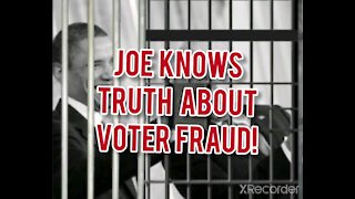 JOE KNOWS THE TRUTH ABOUT VOTER FRAUD!