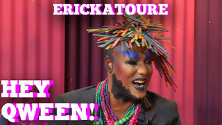 Erickatoure on Hey Qween! With Jonny McGovern  - Video