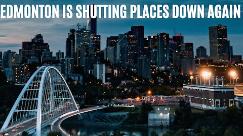 Edmonton Is Shutting Places Down Again Thanks To People Who Ignored Rules