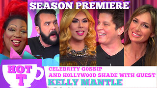 KELLY MANTLE on HOT T! Celebrity Gossip and Shade! Season 3 Premiere!  - Video