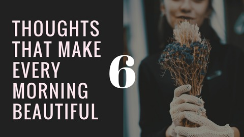 6 Thoughts that make every morning beautiful