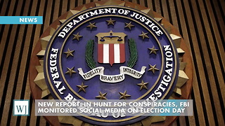 New Report: In Hunt For Conspiracies, FBI Monitored Social Media On Election Day - Video