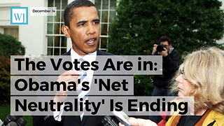 The Votes Are In: Obama's 'Net Neutrality' Is Ending - Video