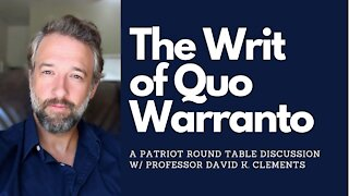 The Writ of Quo Warranto Round Table Discussion w/ Professor David Clements