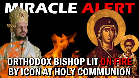 MIRACLE ALERT: Orthodox Bishop CATCHES ON FIRE from Virgin Mary Icon at Holy Communion!
