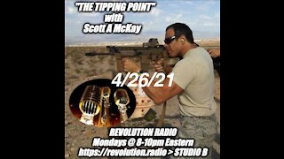 """4.26.21 Scott McKay's """"The Tipping Point""""- Revolution Radio, High Octane Full Throttle Truth Hammer With The """"Megaphone Marine"""" Dr Gordie Williams"""