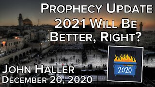 "2020 12 22 John Haller's weekly Prophecy Update ""2021 Will Be Better, Right?"""