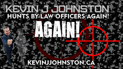 Kevin J Johnston Hunts By-Law Officers in Mississauga AGAIN - AGAIN!