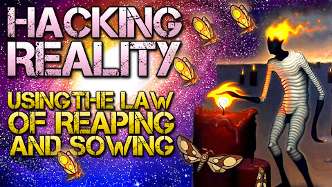 Hacking Reality Using The Law Of Reaping And Sowing