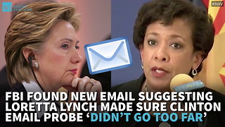 FBI Found New Email Suggesting Lynch Made Sure Clinton Email Probe 'Didn't Go Too Far' - Video