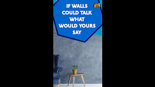 What If Walls Could Talk? *