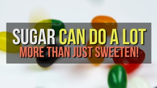 Sugar Can Do a Lot More than Just Sweeten! - Video