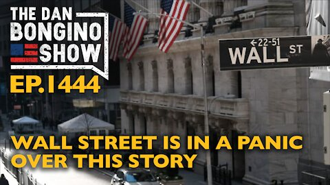 Ep. 1444 Wall Street is in a Panic Over This Story - The Dan Bongino Show
