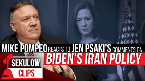 Mike Pompeo Reacts to Jen Psaki's Comments on Biden's Iran Policy