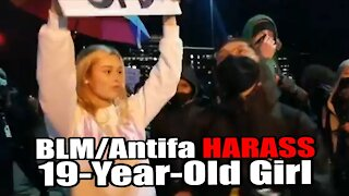 BLM/Antifa HARASS 19-Year-Old Girl for being Pro-Police