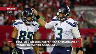 "Seattle's WR Says Kaepernick Kneeling Just A ""Minor"" Reason He's Unsigned - Video"