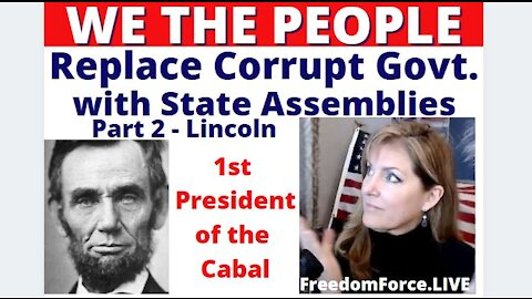 WE THE PEOPLE - Replace Corrupt Govt. with STATE ASSEMBLIES - PART 2 - Lincoln 3-25-21