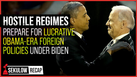 Hostile Regimes Prepare for Lucrative Obama-era Foreign Policies Under Biden