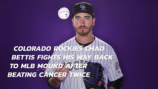 Colorado Rockies Chad Bettis Fights His Way Back To MLB Mound After Beating Cancer Twice - Video