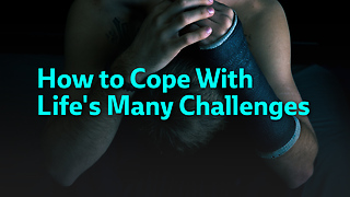 How to Cope With  Life's Many Challenges - Video