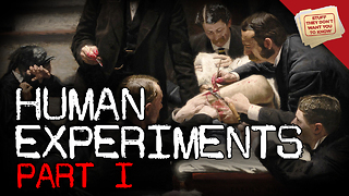 Stuff They Don't Want You to Know: Human Experimentation: Part I