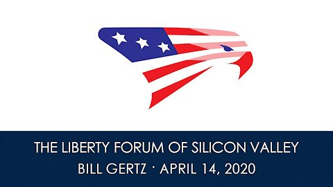 Bill Gertz ~ The Liberty Forum ~ 4-14-2020