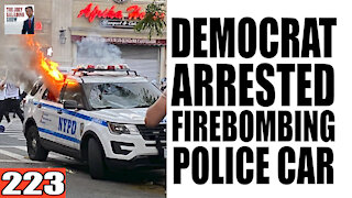 223. Democrats ARRESTED for FireBombing Police Car