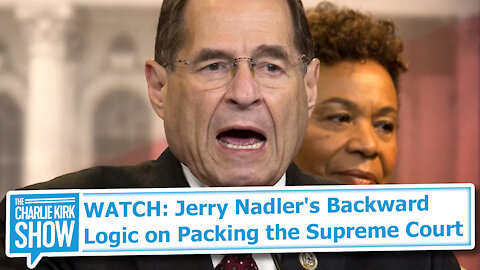 WATCH: Jerry Nadler's Backward Logic on Packing the Supreme Court