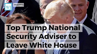 Top Trump National Security Adviser To Leave White House - Video
