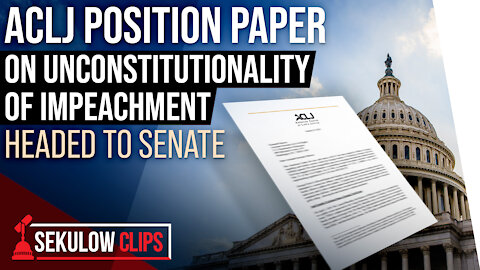 ACLJ Position Paper on Unconstitutionality of Impeachment Headed to Senate
